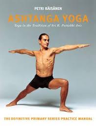 ashtanga yoga the yoga tradition of sri k pattabhi jois the definitive primary series practice manual petri raisanen