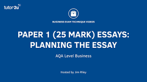 explore tutor2u business aqa a level paper 1 25 mark essays planning the essay