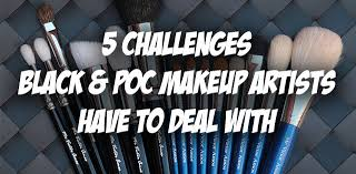 5 challenges black poc makeup artists have to deal with