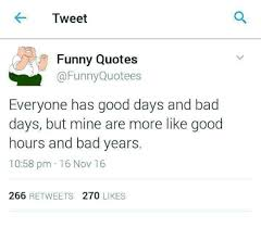 Quote Tweet Unique Tweet Funny Quotes A Funny Quotees Everyone Has Good Days And Bad