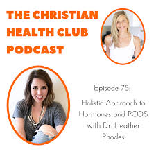 75: Holistic Approach to Hormones and PCOS with Dr. Heather Rhodes — The  Christian Nutritionist