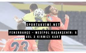 Haftasında başakşehir ile fenerbahçe, fatih terim stadı'nda karşı karşıya geldi. Fenerbahce Medipol Basaksehir 5 Gol 3 Kirmizi Kart Spor Takvimi