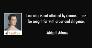 Abigail Adams Quotes Mesmerizing Learning Is Not Attained By Chance It Must Quote