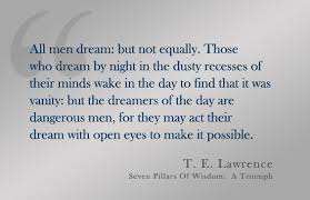 Te Lawrence Dream Quote Best Of The Dreamers Of The Day Are Dangerous I Can I Am