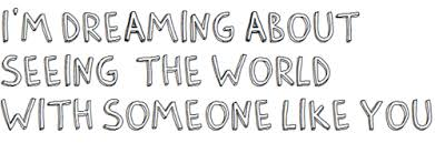 Quotes About Dreaming Of Someone Best Of I'm Dreaming About Seeing The World With Someone Like You Unknown