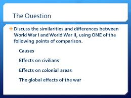 comparative essay present ppt the question discuss the similarities and differences between world war i and world war ii
