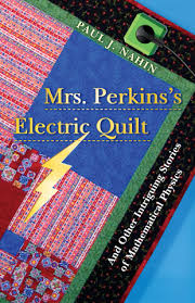 Nahin, P.J.: Mrs. Perkins's Electric Quilt: And Other Intriguing ... & Nahin, P.J.: Mrs. Perkins's Electric Quilt: And Other Intriguing Stories of  Mathematical Physics (Hardcover and eBook) | Princeton University Press Adamdwight.com