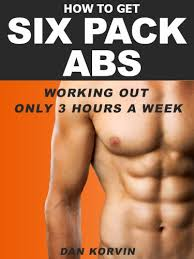 How To Get Six Pack Abs Working Out Only 3 Hours A Week Kindle