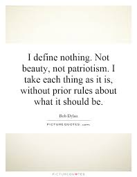 Beauty Means Nothing Quotes Best Of I Define Nothing Not Beauty Not Patriotism I Take Each Thing