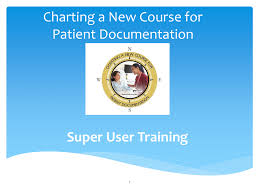 Charting A New Course For Patient Documentation Super User