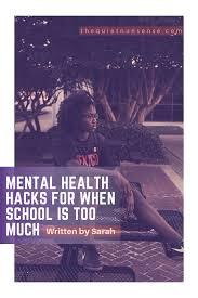 Mental Health Hacks For When School Is Too Much — THE QUIET NONSENSE
