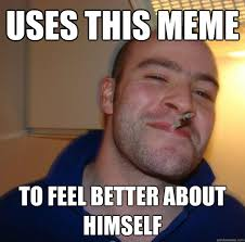 uses this meme to feel better about himself - Misc - quickmeme via Relatably.com