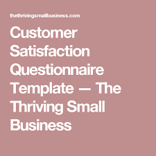 Small Business Questionnaire Customer Satisfaction Questionnaire Template The Thriving Small