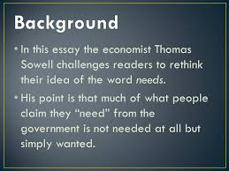 "needs"" thomas sowell ppt video online  background in this essay the economist thomas sowell challenges readers to rethink their idea of the"