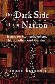 dark side of the nation essays on multiculturalism nationalism dark side of the nation essays on multiculturalism nationalism and gender himani bannerji 9781551301723 books ca
