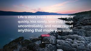 Life Is Short Break The Rules Quote Mark Twain Quote Life Is Short