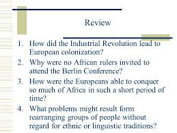 the age of imperialism standard describe the rise of industrial  review how did the industrial revolution lead to european colonization why were no african rulers invited