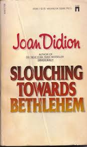 slouching towards bethlehem joan didion pseudo intellectual  joan didion washington square press