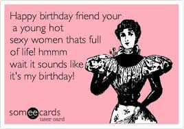 Birthday Quotes For Women Cool Birthday Quotes Happy Birthday Friend Your A Young Hot Sexy Women
