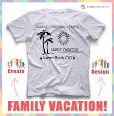 T Shirt Layout Design For Family Reunion Family Vacation Custom T Shirt Design Ideas Create Your
