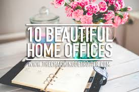 10 beautiful home offices check out my top 10 favorite beautiful home offices from beautiful home offices workspaces beautiful