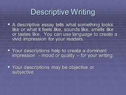descriptive writing  a descriptive essay tells what something  1 descriptive writing