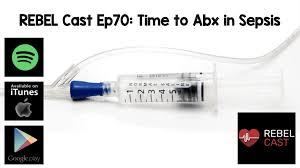 Antibiotic Selection Chart Rebel Cast Ep70 Time To Antibiotics In Sepsis Rebel Em