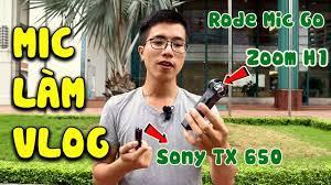 CHỌN MIC THU ÂM LÀM VLOGS : VIDEO MIC GO, SONY TX650 VÀ ZOOM H1 - YouTube
