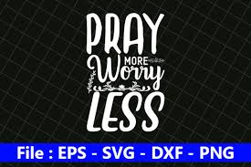 All contents are released under creative commons cc0. 6 Pray More Worry Less Designs Graphics