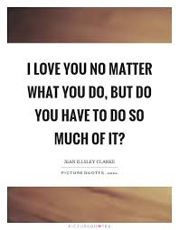 Quotes About Loving Him Impressive Quotes About Loving Him No Matter What Love You So Much Quotes