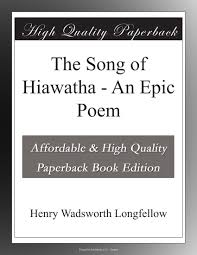the song of hiawatha an epic poem henry wadsworth longfellow the song of hiawatha an epic poem henry wadsworth longfellow com books