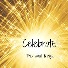 Image result for celebrate the small things