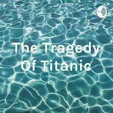 The Tragedy Of Titanic