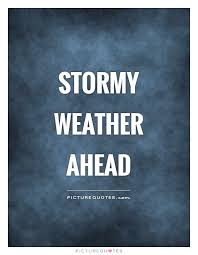 Stormy Weather Ahead Picture Quotes New Weather Quotes