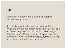 the flowers by alice walker ppt video online  task discuss this question in pairs and develop a detailed essay plan