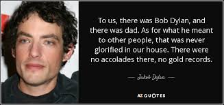 Bob Dylan Quotes Delectable Jakob Dylan Quote To Us There Was Bob Dylan And There Was Dad
