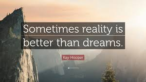 "Dreams Are Better Than Reality Quotes Best Of Kay Hooper Quote ""Sometimes Reality Is Better Than Dreams"" 24"