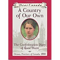 A Country of Our Own: The Confederation Diary of Rosie Dunn (Dear Canada):  Bradford, Kathleen: 9781443113243: Amazon.com: Books