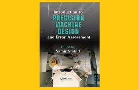 Precision Machine And Design Introduction To Precision Machine Design And Error