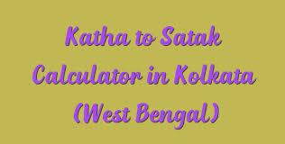 Katha To Satak Calculator In Kolkata West Bengal Simple