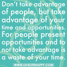 Taking Advantage Quotes Magnificent Don't Take Advantage Of People Live Life Happy