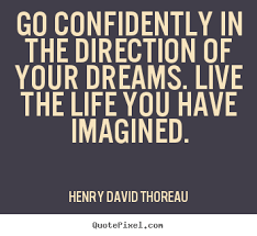 Thoreau Dream Quote Best of Go Confidently In The Direction Of Your Dreams Live The Life