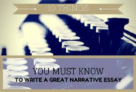 narrative essay writing things you should know content 10 things you must know i always thought i knew how to write a narrative essay