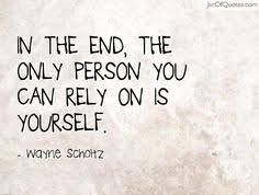 The Only Person You Can Rely On Is Yourself Quotes Best Of Only Dependon Yourself Quotes Google Search Quotable Quotes