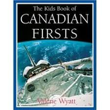 the kids book of canadian firsts written by valerie wyatt and ilrated by john mantha