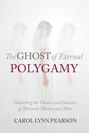 review of ldquo the ghost of eternal polygamy haunting the hearts and review of ldquothe ghost of eternal polygamy haunting the hearts and heaven of mormon women and menrdquo by carol lynn pearson