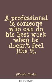 Professional Quotes New Professional Quotes Extraordinary Picture Quotes From Alistair Cooke