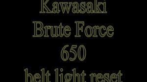 haw to reset belt light in kawasaki bruteforce 650 haw to reset belt light in kawasaki bruteforce 650