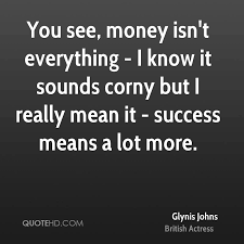 glynis johns quotes quotehd you see money isn t everything i know it sounds corny but i