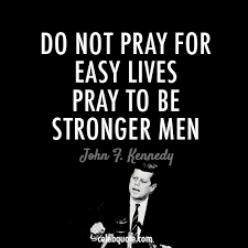 Jfk Quotes Adorable John F Kennedy Quote About Stronger Men Pray Life Easy Lives CQ